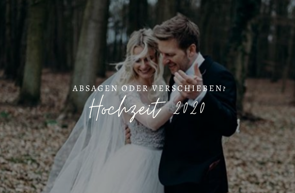 Heiraten 2020 - Absagen, abwarten oder Verschieben